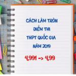 Cách làm tròn điểm thi THPT quốc gia năm 2019 ?